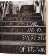 I Will Love You Wood Print