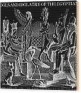 Idols  Of Egypt Wood Print