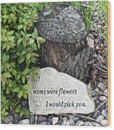 If Moms Were Flowers... Wood Print