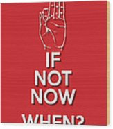 If Not Now 2 Red Wood Print
