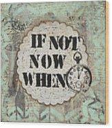 If Not Now When Inspirational Mixed Media Folk Art Wood Print