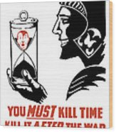 If You Must Kill Time - Kill It After The War Wood Print