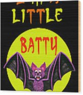 I'm A Little Batty Wood Print