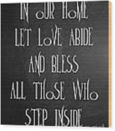 In Our Home Let Love Abide Wood Print