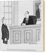 In The Interest Of Streamlining The Judicial Wood Print by J.B. Handelsman