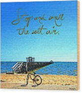 Inspirational Beach - Stop And Smell The Salt Air Wood Print