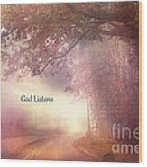 Inspirational Nature Landscape - God Listens - Dreamy Ethereal Spiritual And Religious Nature Photo Wood Print