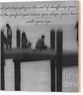 Inspirational  Photography Wood Print