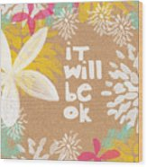 It Will Be Ok- Floral Design Wood Print