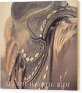It's The Way You Ride The Trail Dale Evans Quote Wood Print