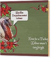 I've Been Invited To A Turkey Dinner Holiday Greeting  Wood Print