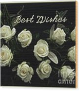 Ivory Roses Greeting  Wood Print
