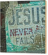 Jesus Never Fails Wood Print