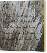 John Fourteen Twelve  Wood Print