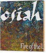 Josiah - Fire Of The Lord Wood Print