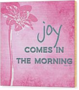Joy Comes In The Morning Pink And White Wood Print