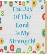 Joy Of The Lord Wood Print by Stephanie Grooms