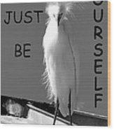 Just Be Yourself Wood Print
