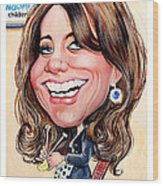 Kate Middleton. Duchess Of Cambridge Wood Print