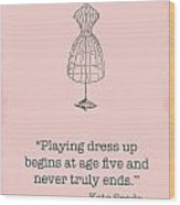 Kate Spade Dress Up Quote Wood Print