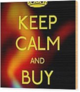 Keep Calm And Buy Gold Wood Print by Daryl Macintyre