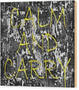 Keep Calm And Carry On Wood Print