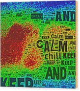 Keep Calm And Chill Wood Print