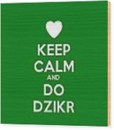 Keep Calm And Do Dzikr Wood Print