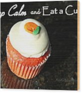 Keep Calm And Eat A Cupcake Wood Print