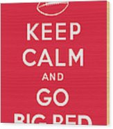 Keep Calm And Go Big Red Wood Print