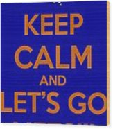 Keep Calm And Lets Go Mets Wood Print