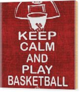 Keep Calm And Play Basketball Wood Print