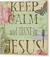 Keep Calm-trust In Jesus-3 Wood Print