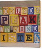 Knowledge Speaks But Wisdom Listens Wood Print
