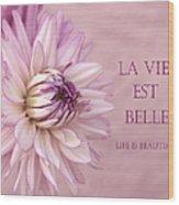 La Vie Est Belle Wood Print