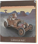 Laredo Or Bust Wood Print