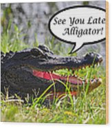 Later Alligator Greeting Card Wood Print