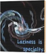 Laziness Is My Specialty Wood Print