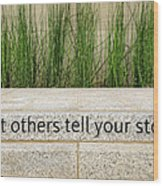 Let Others Tell Your Story Wood Print