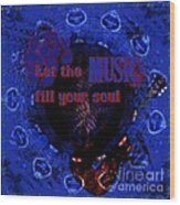 Let The Music Fill Your Soul Wood Print