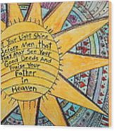 Let Your Light Shine Wood Print by Lauretta Curtis