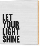 Let Your Light Shine Poster 1 Wood Print
