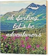 Let's Be Adventurers Wood Print by Jennifer Kimberly