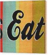 Let's Eat This Wood Print by Linda Woods