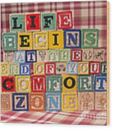 Life Begins At The End Of Your Comfort Zone  Wood Print