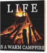 Life Is A Warm Campfire Wood Print