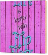Life Is Better With Flip Flops Wood Print