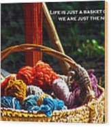Life Is Just A Basket Of Yarn Wood Print