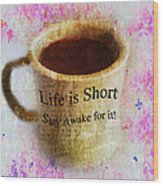 Life Is Short Stay Awake For It Wood Print