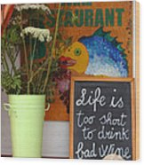Life Is Too Short Wood Print
